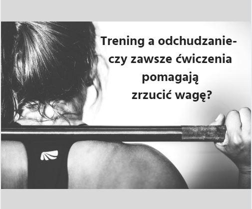 Trening a odchudzanie- czy zawsze ćwiczenia pomagają?