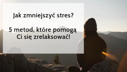 Skutki stresu- jak je zmniejszyć? 5 prostych sposobów!