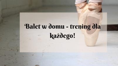 Balet- trening w domu dla każdego, piękna rzeźba!